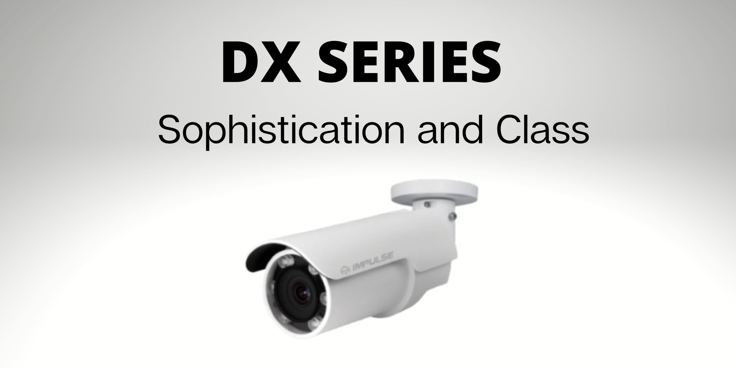 Impulse CCTV & PoE Switching l DX Series Bullet - Sophistication and Class